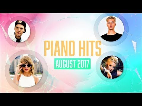 Piano Pop Songs August 2017 : Over 1 hour of Billboard chart hits – music for studying