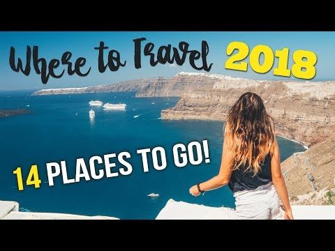 WHERE to TRAVEL in 2018: 14 PLACES TO GO!!