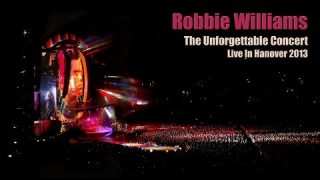 Robbie Williams • The Unforgettable Concert • Full Live In Hanover 2013 • Take The Crown Tour • HD